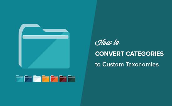 How to Convert WordPress Categories to Custom Taxonomies