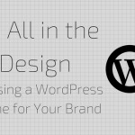 It's All in the Design: Choosing a WordPress Theme for Your Brand