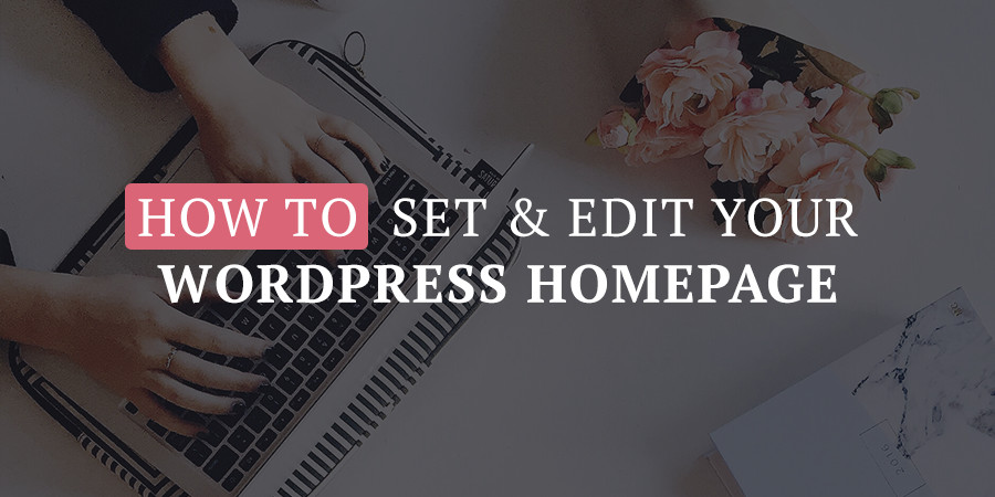 How to Set and Edit Your WordPress Homepage