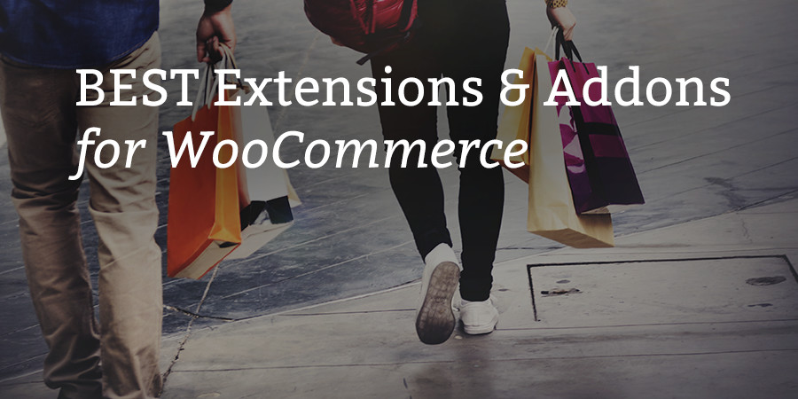 Best WooCommerce Extensions & Addons for WordPress