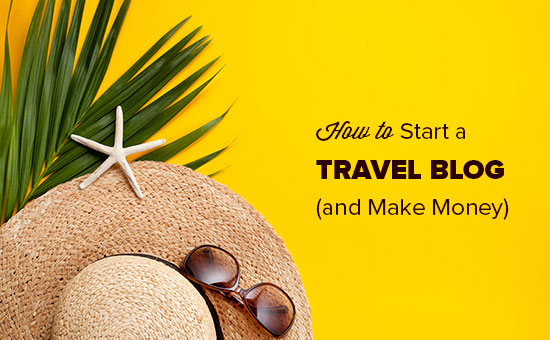 Starting a travel blog to make money