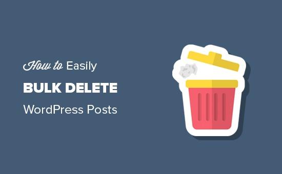Bulk delete WordPress posts with two easy methods