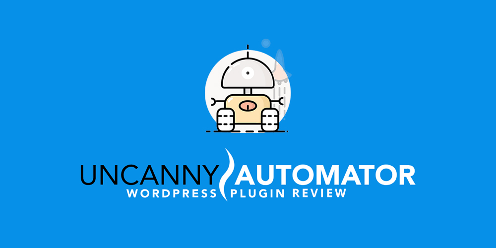 Uncanny Automator WordPress Plugin Review: Automate Your Workflows Like A Pro