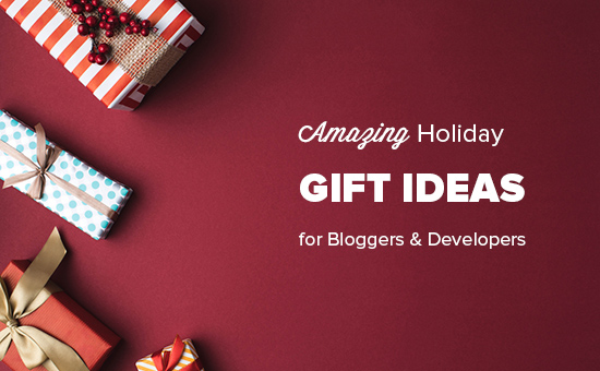 Amazing holiday gift ideas for bloggers, designers, and developers