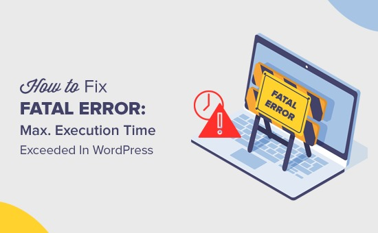 Fix Fatal Error: Maximum Execution Time Exceeded in WordPress Easily